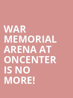 War Memorial Arena At Oncenter is no more